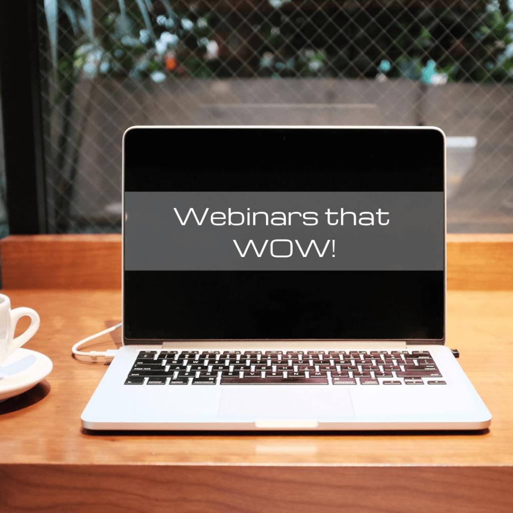 Webinars that WOW!
