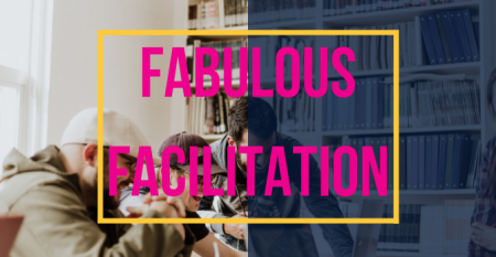 Fabulous Facilitation: How to Deliver Memorable Training