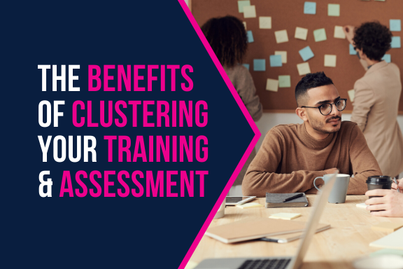 Benefits of clustering your training & assessment