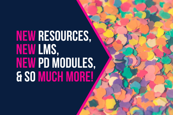 New Resources, New LMS, New PD, & more